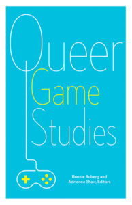 Queer Game Studies Ruberg Shaw cover
